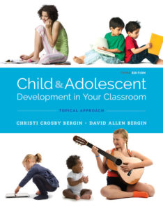 Child & Adolescent Development in Your Classroom by Christi Crosby Bergin and David Allen Bergin
