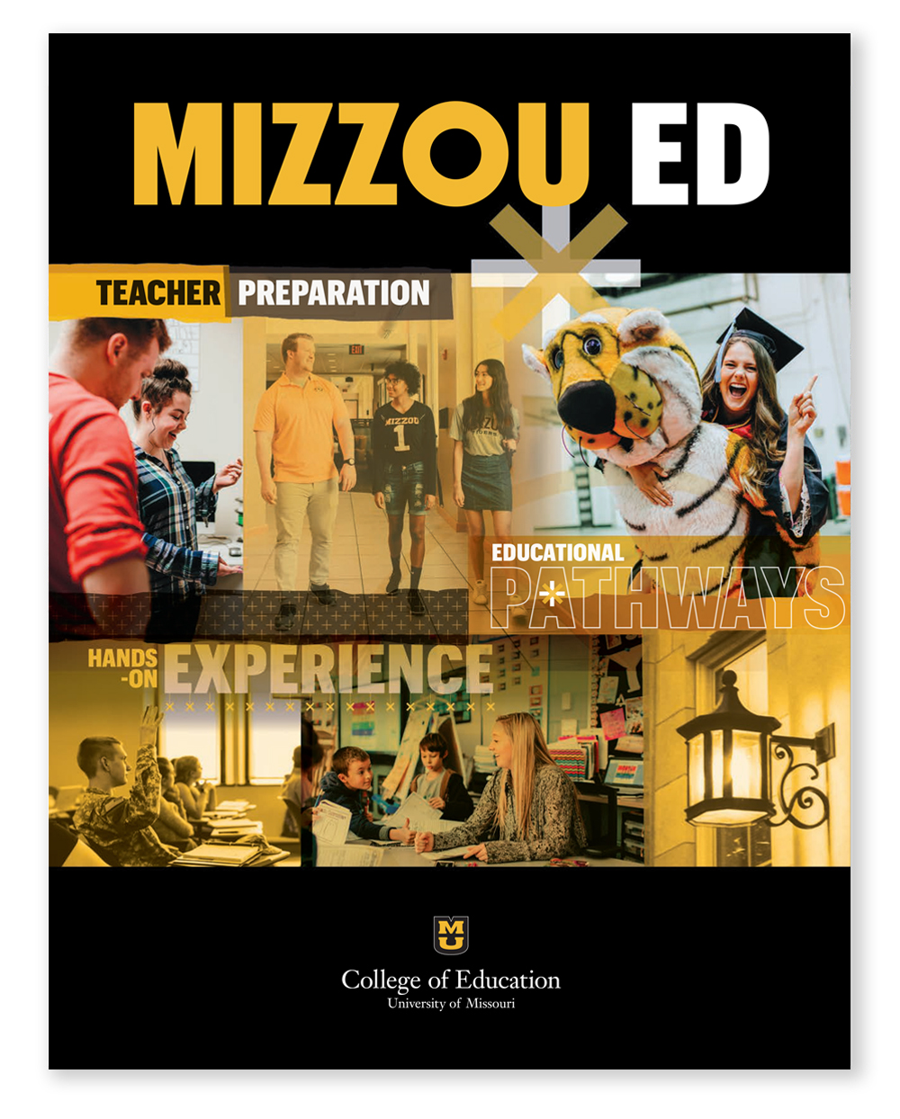 University of Missouri College of Education Viewbook, Mizzou Ed Viewbook / Full Color Brochure 2018, Check out the College of Education Viewbook, pathways to success, degrees & majors, hands-on experience, teacher preparation, point of view, quotes from current students, student-focused resources, beyond Mizzou Ed, Global Engagement, Teach Abroad, Graduate School, Scholarships & Financial Aid, how to apply, contact info, fast facts