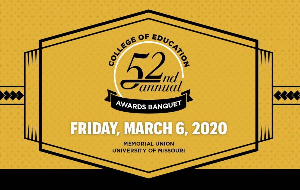 52nd Annual Awards Banquet, Friday, March 6, 2020, Memorial Union, University of Missouri College of Education