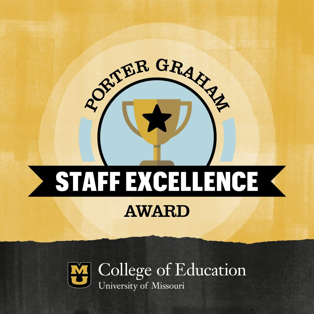 Porter Graham Staff Excellence Award, University of Missouri College of Education