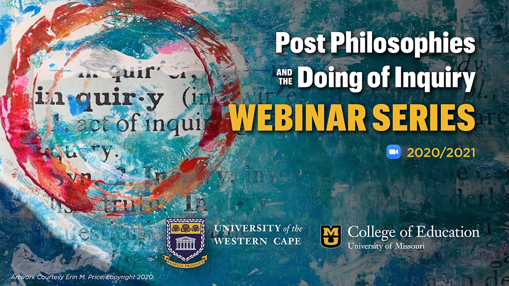 Post Philosophies and the Doing of Inquiry Webinar Series, zoom logo, 2020/2021, University of the Western Cape logo, University of Missouri College of Education logo