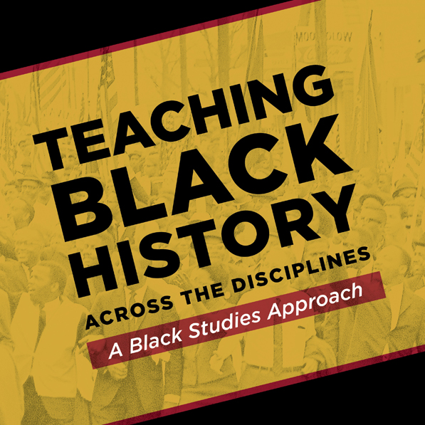 Teaching Black History Conference 2018, Across the Disciplines, A Black Studies Approach