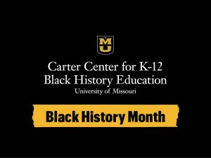 Carter Center for K-12 Black History Education, Black History Month